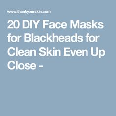 20 DIY Face Masks for Blackheads for Clean Skin Even Up Close -