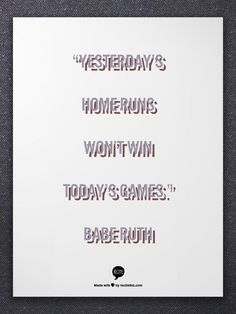 """Yesterday's home-runs won't win today's games."" Babe Ruth Can You Be Ambitious and Happy at the Same Time?"