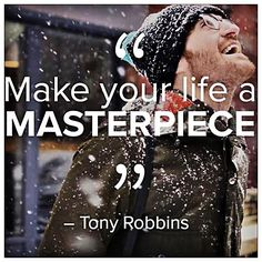 Make your life a masterpiece - #TonyRobbins #AnthonyRobbins #TonyRobbinsQuotes #Quote #Quotes #quotestoliveby #quoteoftheday #successquotes #donedeal #thatwaseasy