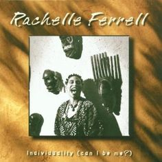 rachelle ferrell / Individuality Can I Be Me