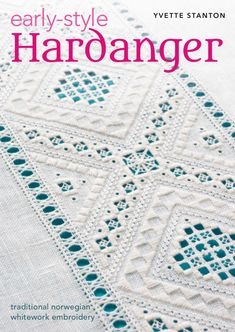 """""""Early-Style Hardanger: Traditional Norwegian Whitework Embroidery"""" by Yvette Stanton. Pre-publication orders now being taken! (Release in June 2016)"""