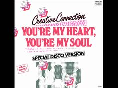 Creative Connection - You're My Heart, You're My Soul (1985)