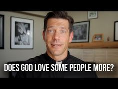 YouTube: Fr. Mike Schmitz: Does God Love Some People More?