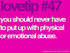 lovetip you should never have to put up with physical or emotional abuse. Lessons Learned, Life Lessons, Sign Quotes, Me Quotes, Love Tips, Beautiful Mind, Emotional Abuse, Happy Thoughts, Just Love