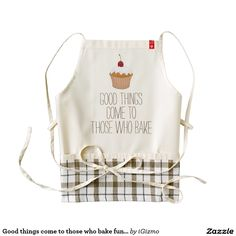 Good things come to those who bake funny baker humor apron - Each product is handmade in Kenya and product sales directly benefit the Malaika Mums