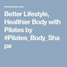 Better Lifestyle, Healthier Body with Pilates by #Pilates_Body_Shape