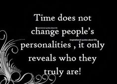"""Time doesn't change people's personalities, it only reveals who they truly are! Ego Quotes, People Quotes, Quotable Quotes, Life Quotes, People Dont Change, Some People Say, Life Thoughts, Thoughts And Feelings, Change Quotes"