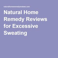 Natural Home Remedy Reviews for Excessive Sweating