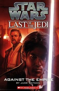 Star Wars: The Last of the Jedi: Against the Empire (Volume Book 8 (Disney Chapter Book (ebook)) by Jude Watson Star Wars Novels, Star Wars Books, Saga, Groups Poster, Star Wars Comics, Star Wars Jedi, Last Jedi, Chapter Books, Books