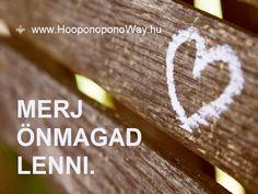 Hálát adok a mai napért. Merj önmagad lenni. Amíg mások elvárásainak próbálsz megfelelni, mindig eltévedsz. Ki-ki éli a saját életét, van vele dolga elég. Csak azt tedd, amit a szíved diktál. Így vagy önmagad. És jó, hogy vagy! Így szeretlek, Élet! Köszönöm. Szeretlek ❤️ ⚜ Ho'oponoponoWay Magyarország ⚜