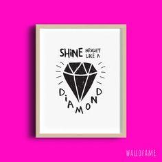Shine bright like a diamond Printable Wall Art for by WallOFame