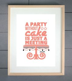 A Party Without Cake Julia Child Print - Deisgned and printed in Yorkshire. This print was designed for one of our friends who is opening a cake shop in Ripon North Yorkshire called Sugar Fun #EllieBeanPrints #SugarFun
