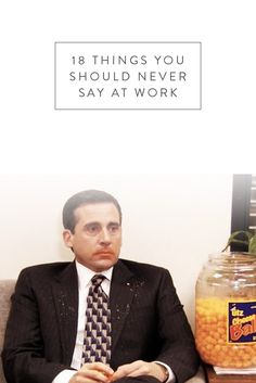 18 Things You Should Never, Ever Say at Work. You want a promotion right? Watch what you say. PS we know you're hungover.