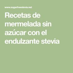 Recetas de mermelada sin azúcar con el endulzante stevia Stevia, Face, Acacia, Molde, Sugar Free Desserts, Sugar Free Recipes, Strawberry Fruit, Diet, Kitchens