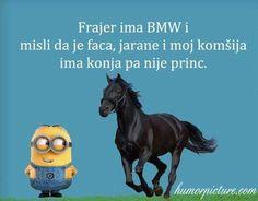 Frajer ima BMW i misli da je faca #frajerimabmwimislidajefaca #bmw #faca #jaran #jarane #konj #princ #humor #šale #vicevi #smiješneslike Smiješne slike i vicevi na humorpicture.com - http://humorpicture.com/frajer-ima-bmw-i-misli-da-je-faca-frajerimabmwimislidajefaca-bmw-faca-jaran-jarane-konj-princ-humor-sale-vicevi-smijesneslike-smijesne-slike-i-vicevi-na-humorpicture-com/