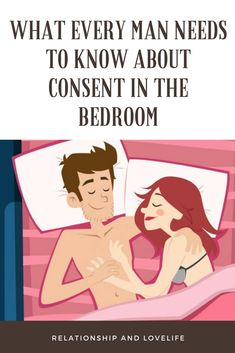 What Every Man Needs To Know About Consent In The Bedroom