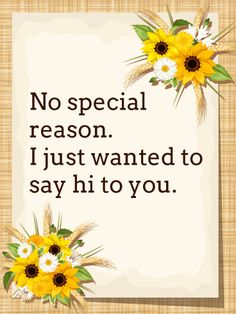 Send Free No Special Reason - Saying Hi Card to Loved Ones on Birthday & Greeting Cards by Davia. It's free, and you also can use your own customized birthday calendar and birthday reminders. Hello Quotes, Hi Quotes, Happy Quotes, Words Quotes, Positive Quotes, Funny Quotes, Drake Quotes, Strong Quotes, Wisdom Quotes
