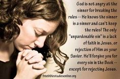 God will forgive you for every sin except for rejecting Jesus