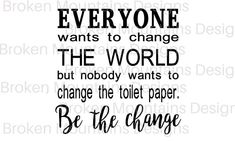 Everyone wants to change the world not toilet paper/ Bathroom image 2