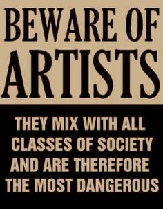 Actual poster from the issued by Senator Joseph McCarthy at the height of the Red Scare and anti communist witch hunt in Washington. All artists were suspect. I think this would be a cute picture/poster to have in the house Red Scare, Now Quotes, Artist Quotes, Visual Statements, Inspire Me, Wise Words, Just In Case, Favorite Quotes, Favorite Things