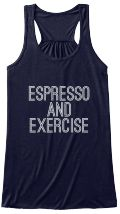 """Discover """"Espresso And Exercise"""" Workout Women's Tank Top from Get Jacked Apparel only on Teespring - Free Returns and 100% Guarantee - If you LOVE espresso and working out, sport it..."""