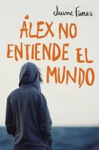 megustaleer - Álex no entiende el mundo - Jaume Funes