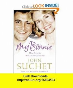 My Bonnie How Dementia Stole the Love of My Life (9780007328413) John Suchet , ISBN-10: 0007328419  , ISBN-13: 978-0007328413 ,  , tutorials , pdf , ebook , torrent , downloads , rapidshare , filesonic , hotfile , megaupload , fileserve