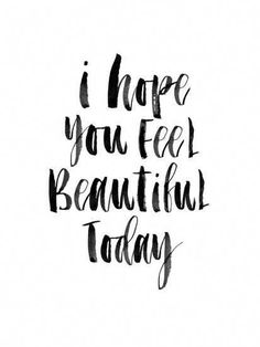 Shop our best deals on 'I Hope You Feel Beautiful Today' Art by Brett Wilson at AllPosters.com. Fast shipping, custom framing, and discounts you'll love! Strong Quotes, Me Quotes, Positive Quotes, Work Quotes, Hair Salon Quotes, Hair Qoutes, Feeling Happy Quotes, Lash Quotes, Hairstylist Quotes