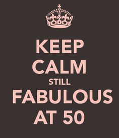 KEEP CALM STILL    FABULOUS   AT 50