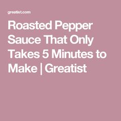 Roasted Pepper Sauce That Only Takes 5 Minutes to Make | Greatist