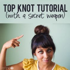 Hair and Beauty. Top Knot Tutorial...with a secret weapon! Makes the perfect bun every time!