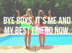 Screw guys. You dont need them when u have your bestfriend