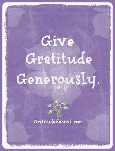 Give gratitude generously. #gratitude #grateful #give-generously Visit us at: www.GratitudeHabitat.com