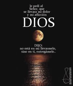 #quote God spanish! Pedi to the Senor Que illevra my pain and my Afflicion Dios Said not estras in taking it to my me but in you deliver it to me. It's about the Atonement.