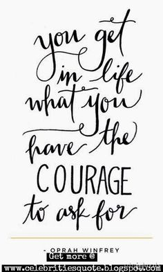 You get in Life, what you have the Courage to ask for .. Celebrity Quotes Oprah Winfrey