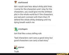 'Bad characters can't carry a good story but good characters can carry a bad story'