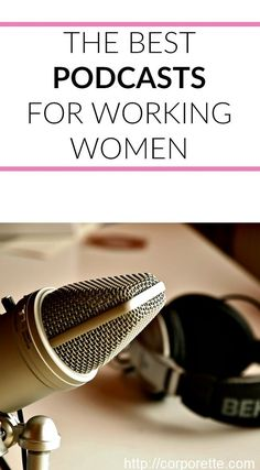 Readers discuss their favorite podcasts for working women, career advice, and more.