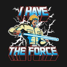 Star Wars and Masters of the Universe - I Have the Force