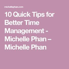 10 Quick Tips for Better Time Management - Michelle Phan – Michelle Phan