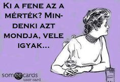 Ki a fene az a mérték? Wholesome Memes, Really Funny, Someecards, Funny Jokes, Haha, Funny Pictures, Thoughts, History, Words