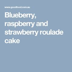 Blueberry, raspberry and strawberry roulade cake