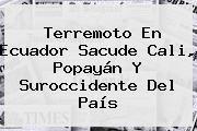 http://tecnoautos.com/wp-content/uploads/imagenes/tendencias/thumbs/terremoto-en-ecuador-sacude-cali-popayan-y-suroccidente-del-pais.jpg Temblor En Colombia Hoy. Terremoto en Ecuador sacude Cali, Popayán y suroccidente del país, Enlaces, Imágenes, Videos y Tweets - http://tecnoautos.com/actualidad/temblor-en-colombia-hoy-terremoto-en-ecuador-sacude-cali-popayan-y-suroccidente-del-pais/