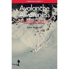 Avalanche Awareness: A Practical Guide to Safe Travel in Avalanche Terrain (Mountain Safety) (Paperback)  http://www.picter.org/?p=0934641722