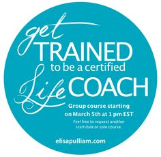 Interested in becoming a life coach? Sign up now for the March 5th course...prices go up Feb 15!