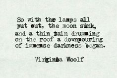 """a downpouring of immense darkness began"""" -Virginia Woolf Poem Quotes, Words Quotes, Wise Words, Sayings, Pretty Words, Beautiful Words, Literary Quotes, Historical Quotes, Come Undone"""