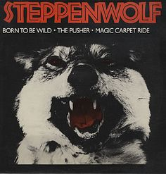 """Steppenwolf. Named after the Hermann Hesse novel? Hmm...not sure. But did you know that their most famous track, """"Born to be wild"""", was actually written as an ad for Honda of Canada?"""