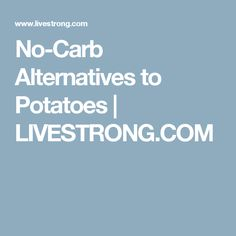 No-Carb Alternatives to Potatoes | LIVESTRONG.COM