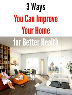 3 Ways You Can Improve Your Home for Better Health
