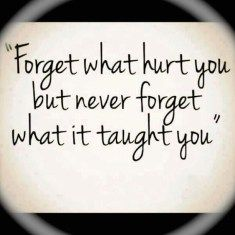 Forget what hurt you but never forget what it taught you for the best life quotes 2017