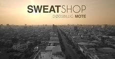 Sweat Shop video series - designers learn what it's like to work in a garment factory in Cambodia